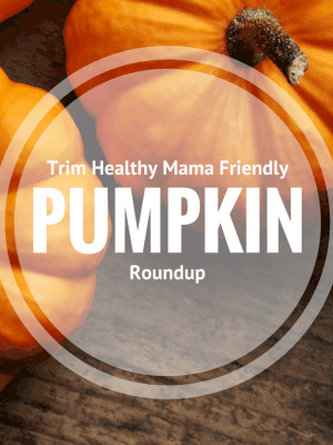 Ultimate Trim Healthy Mama Friendly Pumpkin Roundup