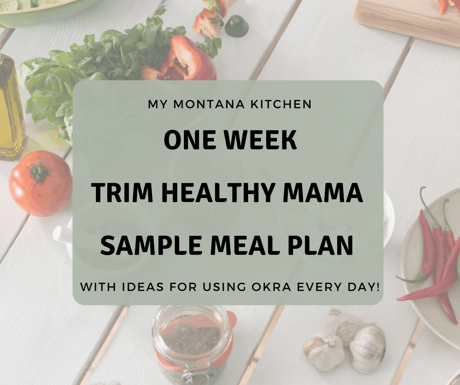 This 1 Week Sample Meal plan for Trim Healthy Mamas includes okra every day. If you're looking for ways to incorporate okra into your every day routines, check out this Trim Healthy Mama Menu Plan! #trimhealthymama #okra #thm #okrarecipes #trimhealthymamamenu #thmmenu
