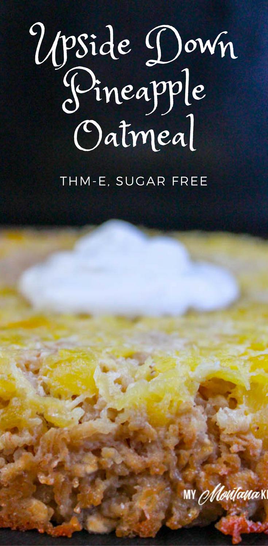 Pineapple Upside Down Oatmeal (Sugar Free, THM-E) #bakedoatmeal #pineapple #thm #sugarfree #breakfast #oatmeal #trimhealthymama #thme