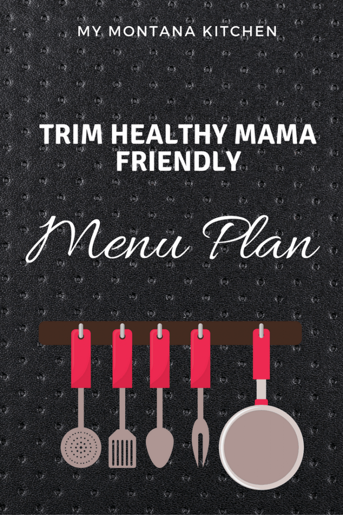 Trim Healthy Mama Menu Plan #trimhealthymama #thm #mymontanakitchen #lowcarb #healthycarb #sugarfree