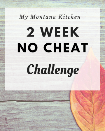 Are you struggling to stay on plan? Wish someone would do all the work for you? Join My Montana Kitchen for a 2 Week No-Cheat Challenge! Menus, shopping lists, tips, and more! #trimhealthymama #thm #challenge